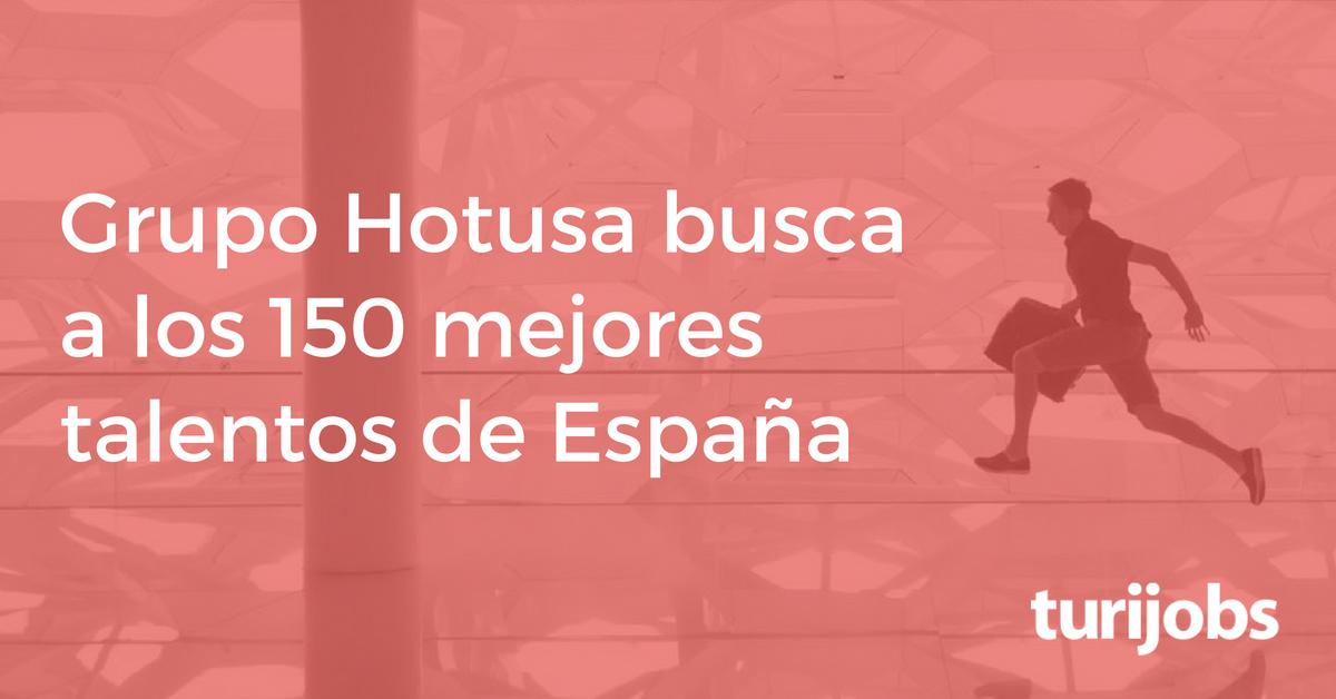 Grupo Hotusa busca a los 150 mejores talentos de España